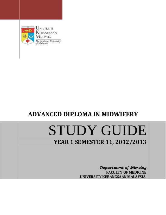 ADVANCED DIPLOMA IN MIDWIFERY     STUDY GUIDE      YEAR 1 SEMESTER 11, 2012/2013                       Department of Nursi...