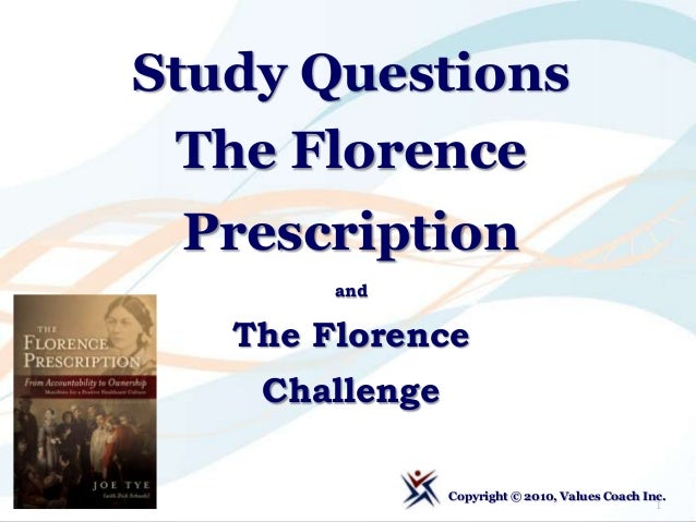 Study Questions The Florence Prescription Copyright © 2010, Values Coach Inc. and The Florence Challenge 1