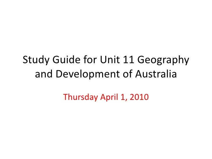 Study Guide for Unit 11 Geography and Development of Australia <br />Thursday April 1, 2010 <br />