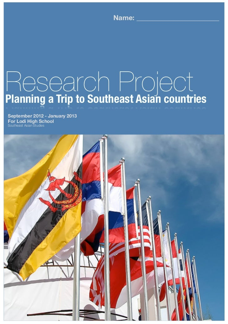 Name: ________________________Research ProjectPlanning a Trip to Southeast Asian countriesSeptember 2012 - January 2013For...