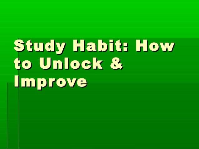 Study Habit: How to Unlock & Impr ove