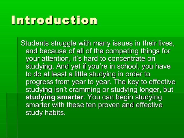 introduction of the study habits Analysis of study habits and learning styles in university students introduction as typically used in the broader literature, study skills refers to the student's.