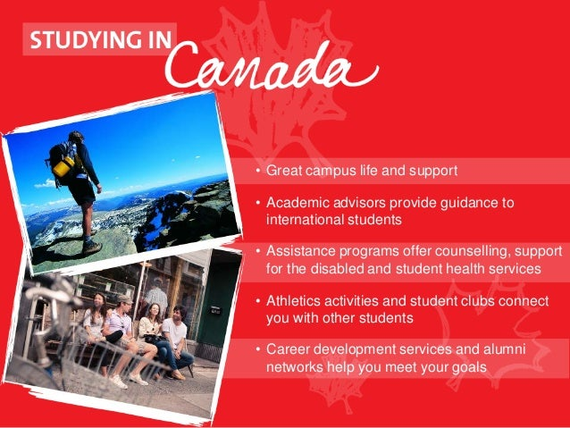 why are you studying in canada Why study in canada canadians place great importance on learning, and have developed a first-rate education system with high standards the country spends more on education (as a percentage of gdp) compared to the oecd average, and is the second highest among g-8 countries.