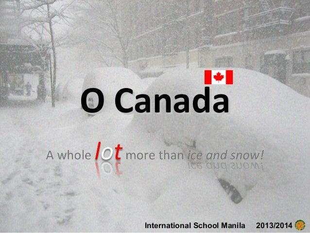 O Canada  International School Manila  2013/2014