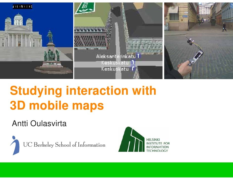 Studying interaction with 3D mobile maps Antti Oulasvirta