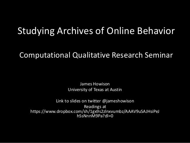 Studying Archives of Online Behavior Computational Qualitative Research Seminar James Howison University of Texas at Austi...