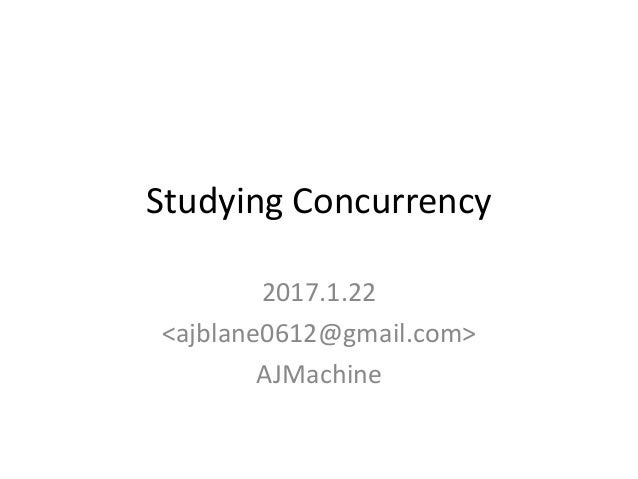 Studying Concurrency 2017.1.22 <ajblane0612@gmail.com> AJMachine