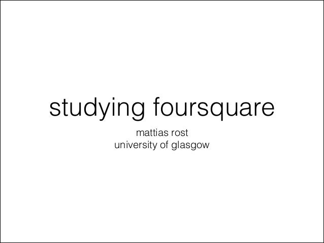 studying foursquare mattias rost university of glasgow