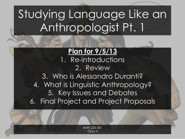 Studying Language Like an Anthropologist Pt. 1 Plan for 9/5/13 1. Re-introductions 2. Review 3. Who is Alessandro Duranti?...