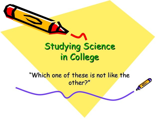 "Studying ScienceStudying Science in Collegein College """"Which one of these is not like theWhich one of these is not like t..."
