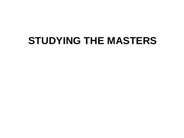 STUDYING THE MASTERS