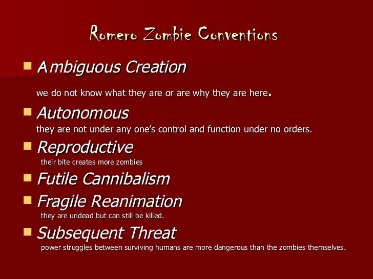 Romero Zombie Conventions  <ul><li>A mbiguous Creation </li></ul><ul><li>we do not know what they are or are why they are ...