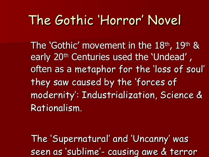 The Gothic 'Horror' Novel <ul><li>The 'Gothic' movement in the 18 th , 19 th  & early 20 th  Centuries used the 'Undead' ,...
