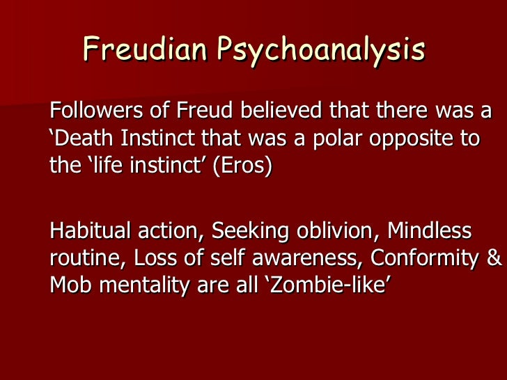 Freudian Psychoanalysis <ul><li>Followers of Freud believed that there was a 'Death Instinct that was a polar opposite to ...