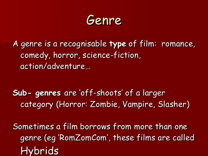 Genre <ul><li>A genre is a recognisable  type  of film:  romance, comedy, horror, science-fiction, action/adventure… </li>...