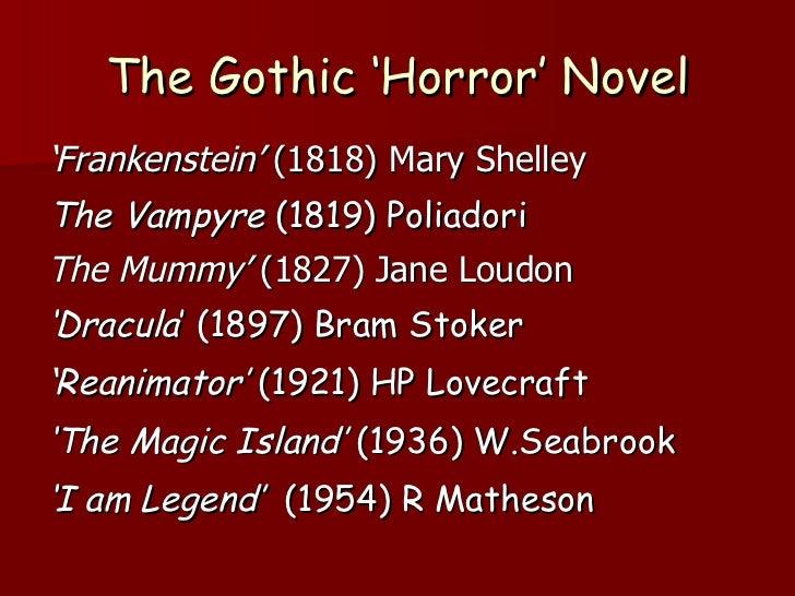 The Gothic 'Horror' Novel <ul><li>' Frankenstein'  (1818) Mary Shelley </li></ul><ul><li>The Vampyre  (1819) Poliadori </l...