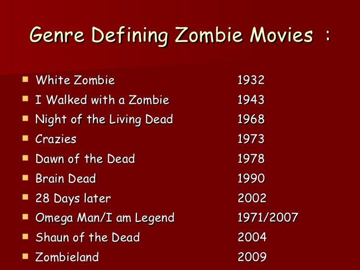 Genre Defining Zombie Movies  : <ul><li>White Zombie  1932 </li></ul><ul><li>I Walked with a Zombie 1943 </li></ul><ul><li...