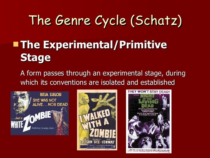 The Genre Cycle (Schatz) <ul><li>The Experimental/Primitive Stage </li></ul><ul><li>A form passes through an experimental ...