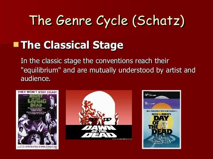 The Genre Cycle (Schatz) <ul><li>The Classical Stage </li></ul><ul><li>In the classic stage the conventions reach their &q...