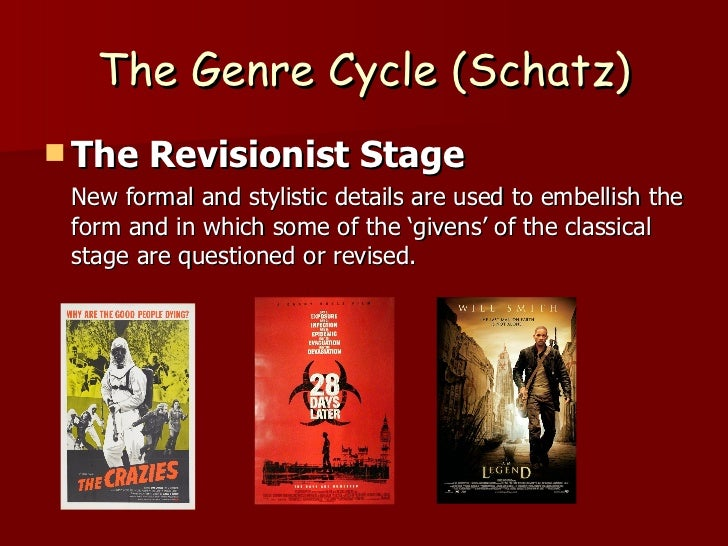 The Genre Cycle (Schatz) <ul><li>The Revisionist Stage </li></ul><ul><li>New formal and stylistic details are used to embe...