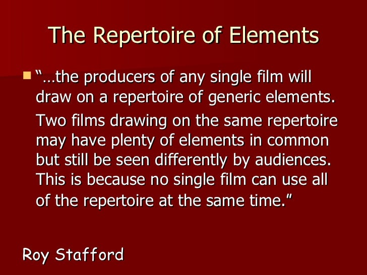 """The Repertoire of Elements <ul><li>""""… the producers of any single film will draw on a repertoire of generic elements. </li..."""