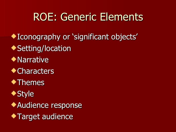 ROE: Generic Elements <ul><li>Iconography or 'significant objects'  </li></ul><ul><li>Setting/location </li></ul><ul><li>N...