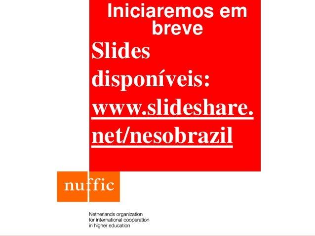 Iniciaremos em       breveSlidesdisponíveis:www.slideshare.net/nesobrazil
