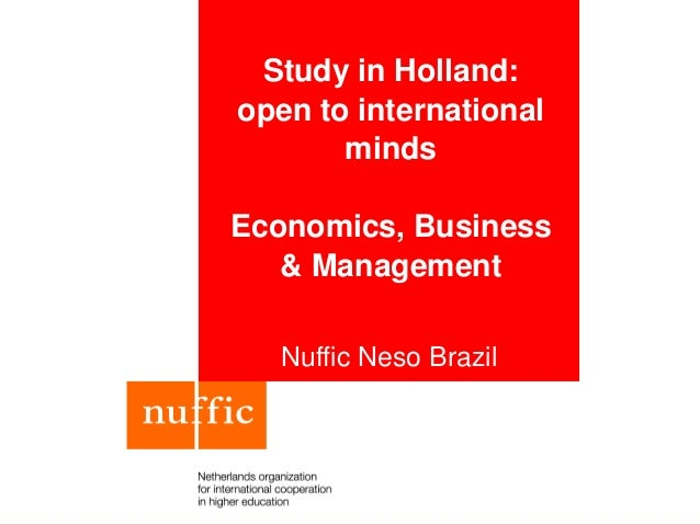Study in Holland: open to international minds Economics, Business & Management Nuffic Neso Brazil