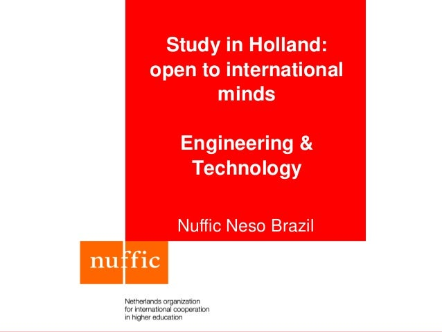 Study in Holland: open to international minds Engineering & Technology Nuffic Neso Brazil