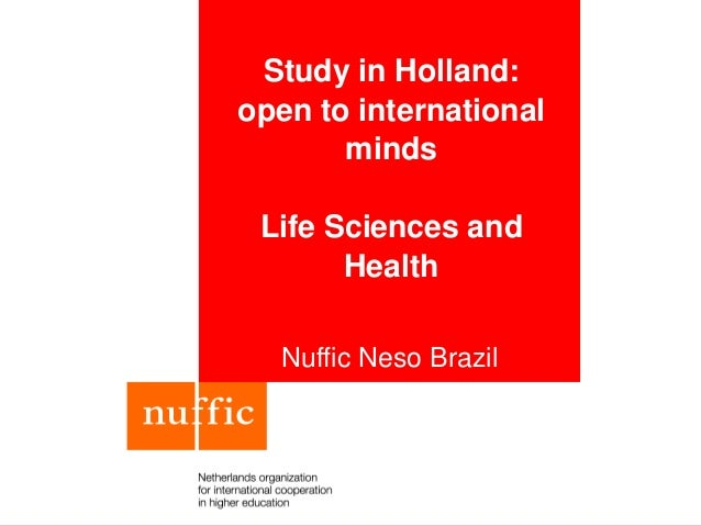 Study in Holland: open to international minds Life Sciences and Health Nuffic Neso Brazil