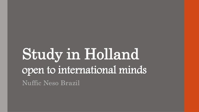 Study in Holland open to international minds Nuffic Neso Brazil