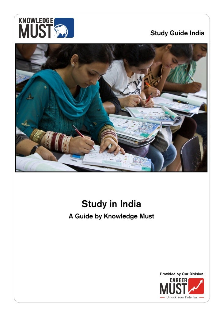 Study Guide India        Study in India A Guide by Knowledge Must                                 Provided by Our Division: