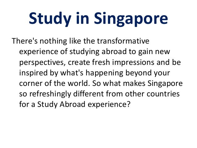 Study in Singapore There's nothing like the transformative experience of studying abroad to gain new perspectives, create ...