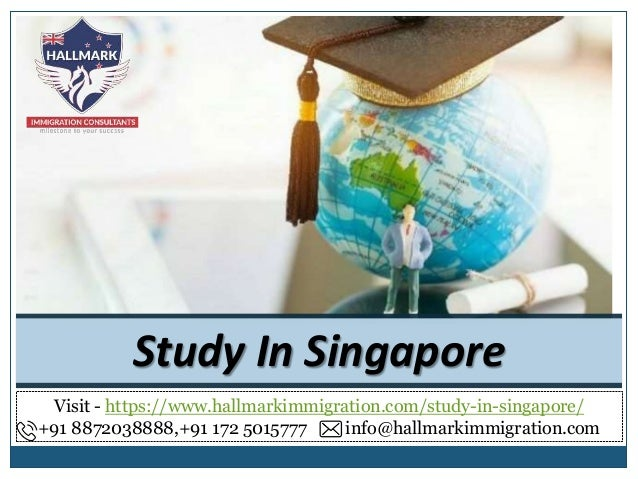 Study In Singapore Visit - https://www.hallmarkimmigration.com/study-in-singapore/ +91 8872038888,+91 172 5015777 info@hal...