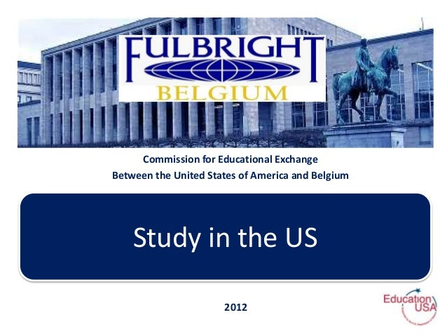 Commission for Educational ExchangeBetween the United States of America and Belgium    Study in the US                    ...