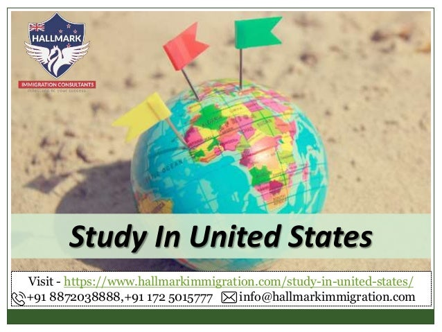 Study In United States Visit - https://www.hallmarkimmigration.com/study-in-united-states/ +91 8872038888,+91 172 5015777 ...