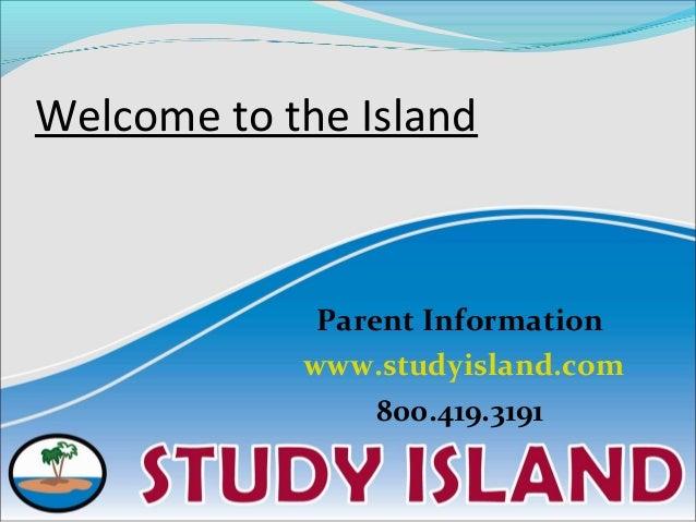 Welcome to the Island Parent Information www.studyisland.com 800.419.3191