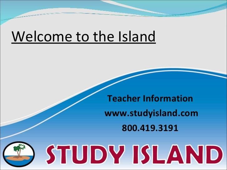 Welcome to the Island <ul><li>Teacher Information  </li></ul><ul><li>www.studyisland.com </li></ul><ul><li>800.419.3191  <...