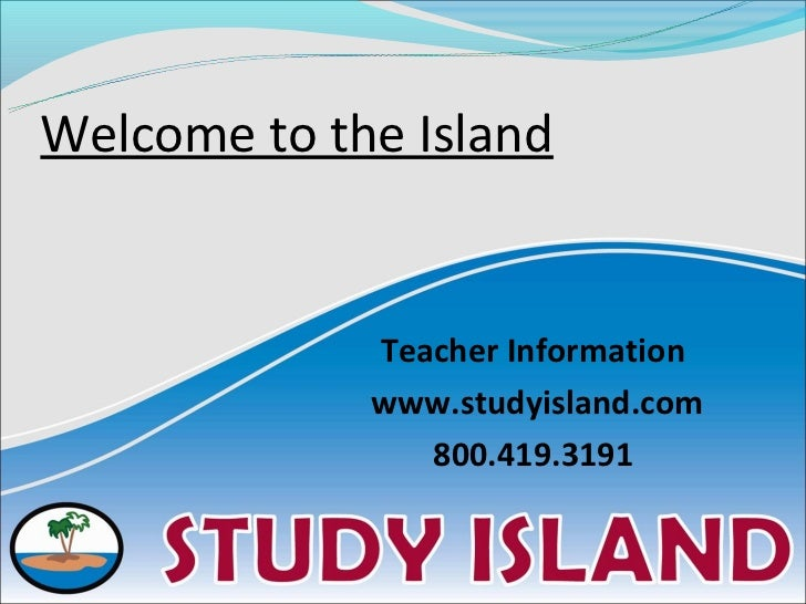 Welcome to the Island             Teacher Information             www.studyisland.com                800.419.3191