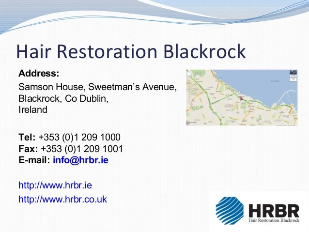 Hair Restoration BlackrockAddress:Samson House, Sweetman's Avenue,Blackrock, Co Dublin,IrelandTel: +353 (0)1 209 1000Fax: ...