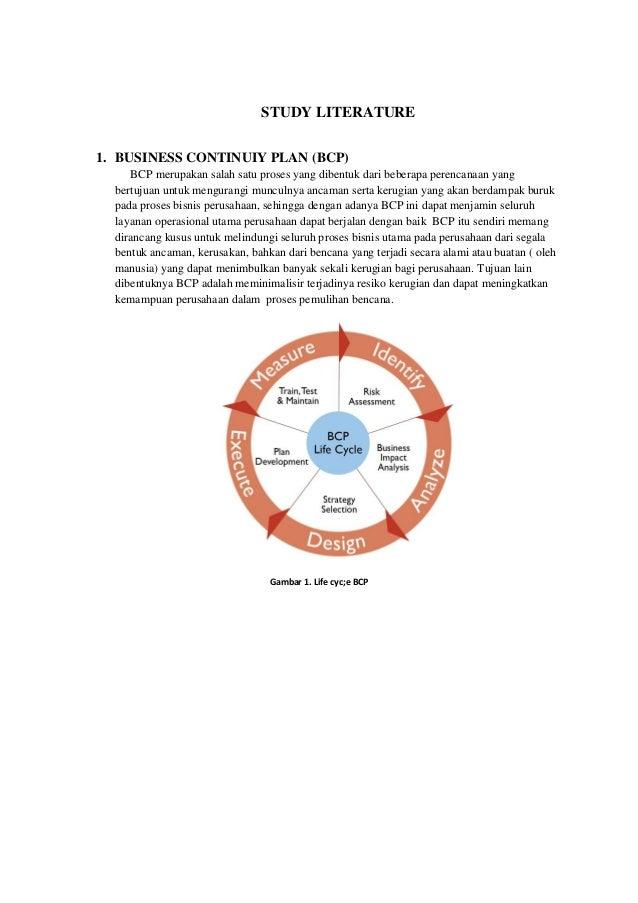 STUDY LITERATURE 1. BUSINESS CONTINUIY PLAN (BCP) BCP merupakan salah satu proses yang dibentuk dari beberapa perencanaan ...