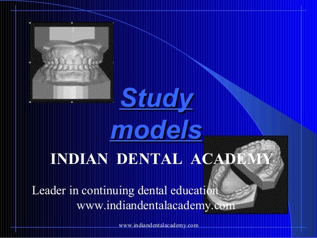 Study models INDIAN DENTAL ACADEMY Leader in continuing dental education www.indiandentalacademy.com www.indiandentalacade...
