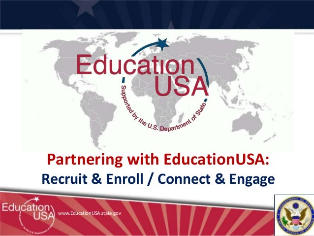 Partnering with EducationUSA:Recruit & Enroll / Connect & Engage  www.EducationUSA.state.gov