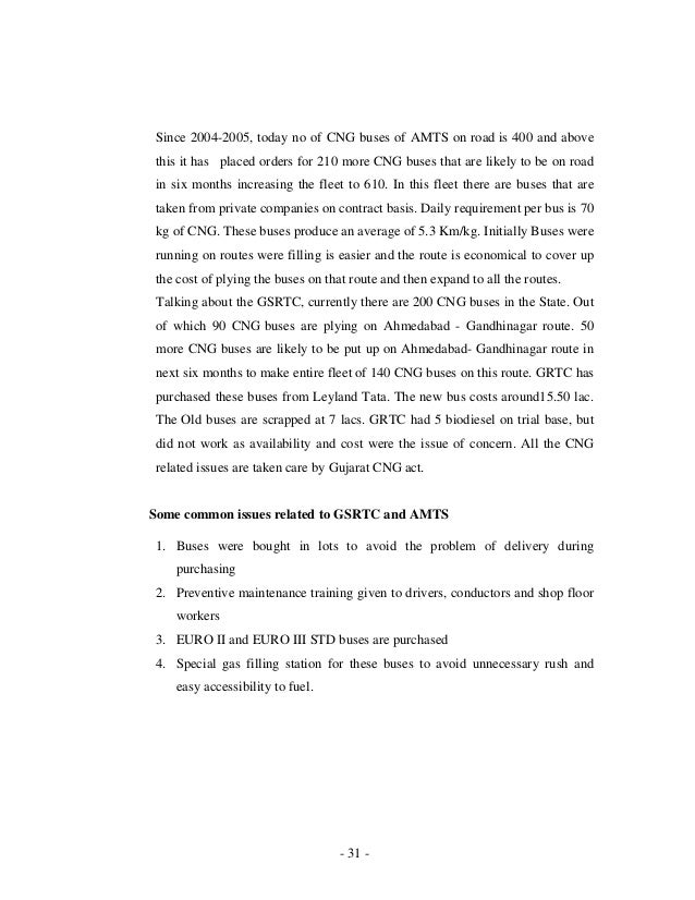 - 31 - Since 2004-2005, today no of CNG buses of AMTS on road is 400 and above this it has placed orders for 210 more CNG ...
