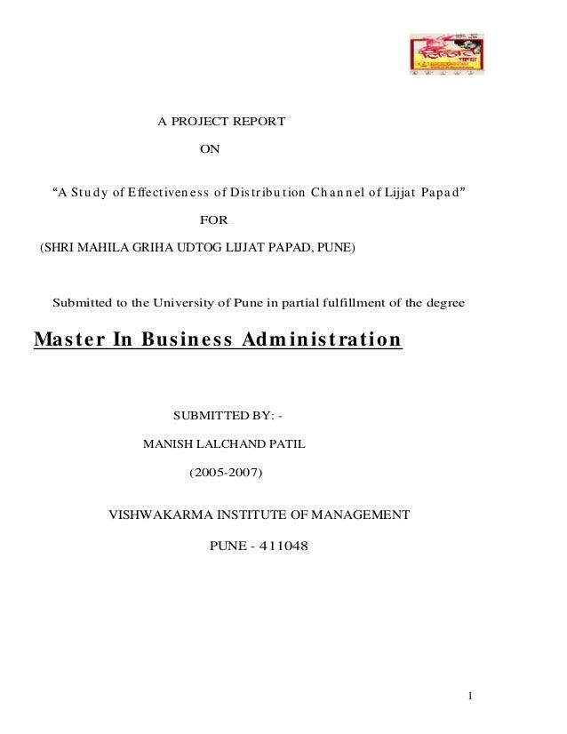 1 A PROJECT REPORT ON A Stu dy of Effectiven ess of Distribu tion Ch an n el of Lijjat Papad FOR (SHRI MAHILA GRIHA UDTOG ...