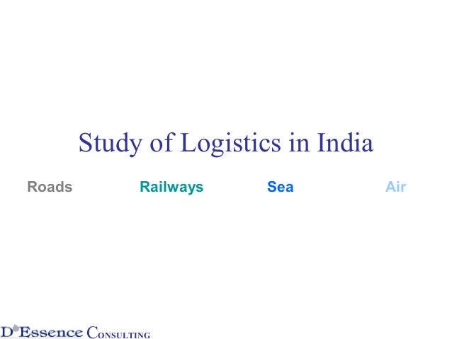 Study of Logistics in IndiaRoads           Railways   Sea        Air        CONSULTING