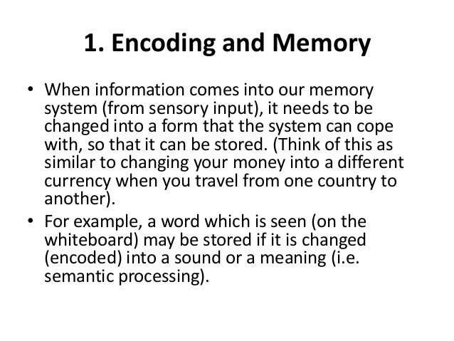 an analysis of the encoding and retrieval of information stored in short term memory Working memory serves as an encoding and retrieval processor information in the form of stimuli is encoded in accordance with explicit or implicit functions by the working memory processor  suggesting it was stored in our short-term memory on the other hand, we can remember telephone numbers for many years through repetition this.