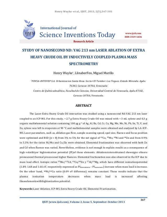 Henry Wuyke -et al., IJSIT, 2013, 2(5),367-381  STUDY OF NANOSECOND ND: YAG 213 nm LASER ABLATION OF EXTRA HEAVY CRUDE OIL...