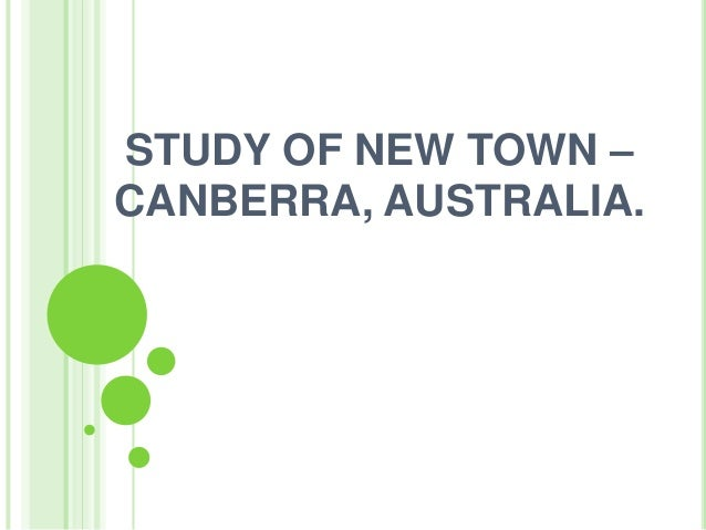 STUDY OF NEW TOWN –CANBERRA, AUSTRALIA.