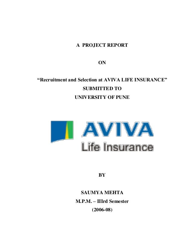 """A PROJECT REPORT                        ON""""Recruitment and Selection at AVIVA LIFE INSURANCE""""                  SUBMITTED T..."""